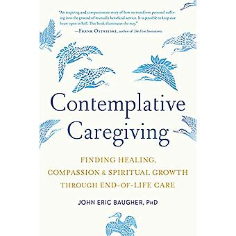 Contemplative Caregiving - Finding Healing - Compassion - and Spiritua