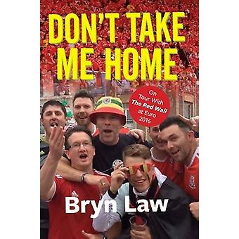 Don't Take Me Home by Bryn Law - 9781902719511 Book