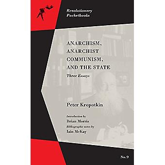 Anarchism - Anarchist Communism - And The State - Three Essays by Pete