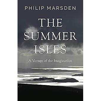 The Summer Isles - A Voyage of the Imagination by Philip Marsden - 978