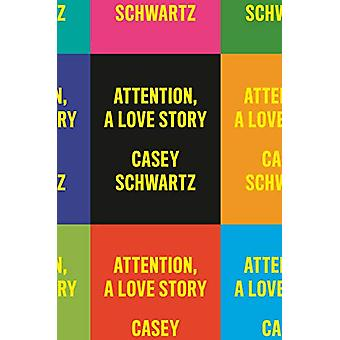 Attention - A Love Story by Casey Schwartz - 9781524747107 Book