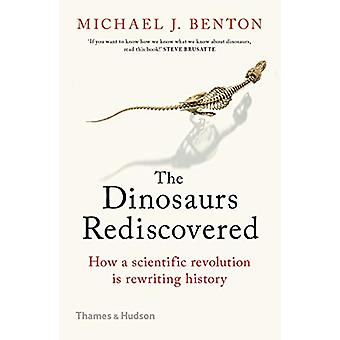 The Dinosaurs Rediscovered - How a Scientific Revolution is Rewriting