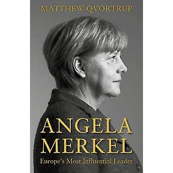Angela Merkel - Europe's Most Influential Leader [Expanded and Updated