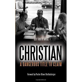 Christian - A Dangerous Title To Claim by Jeremy B Strang - 9781603832