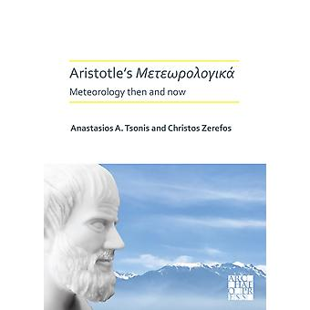 Aristotles Meteorologica Meteorology Then and Now by Anastasios A Tsonis & Edited by Christos S Zerefos