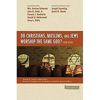 Do Christians, Muslims, and Jews Worship the Same God?: Four Views - Counterpoints: Bible and Theology