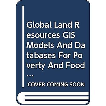 Global Land Resources GIS Models And Databases For Poverty And Food Insecurity Mapping