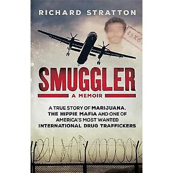Smuggler  My Life as One of Americas Most Wanted International Drug Traffickers by Richard Stratton