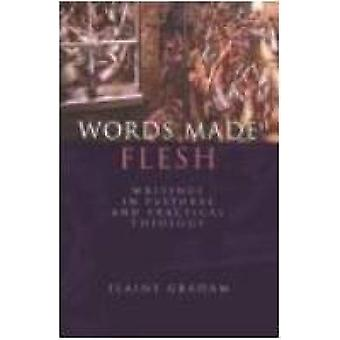 Words Made Flesh - Writings in Pastoral and Practical Theology by Elai