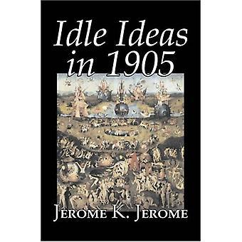 Idle Ideas in 1905 by Jerome K. Jerome - Fiction - Classics - Literar