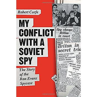 My Conflict with a Soviet Spy - The Story of the Ron Evans Spy Case by