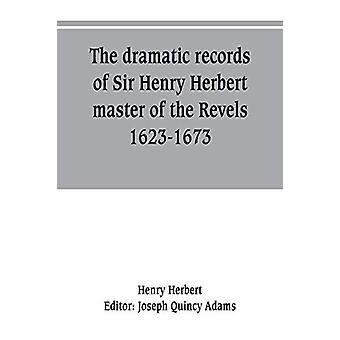 The dramatic records of Sir Henry Herbert - master of the Revels - 16