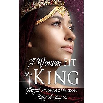 A Woman Fit for a King door Betty A Simpson