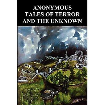 Anonymous Tales of Terror and the Unknown: Extracts from Gosschen's Diary, The Banshee, The Grindwell Governing Machine, Sweeney Todd the Barber of ... of London, The Spectral Coach of Blackadon