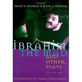 Ibrahim the Mad and Other Plays by Talat Halman