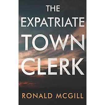 The Expatriate Town Clerk by Ronald McGill