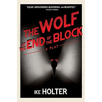 The Wolf at the End of the Block  A Play by Ike Holter