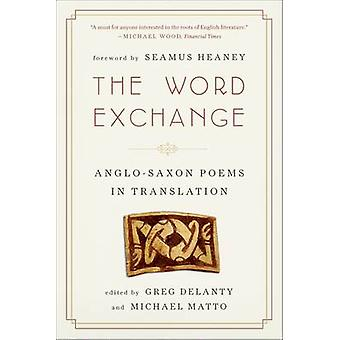 The Word Exchange - Anglo-Saxon Poems in Translation by Greg Delanty -