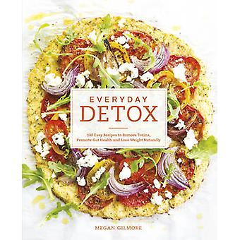 Everyday Detox - 100 Easy Recipes to Remove Toxins - Promote Gut Healt