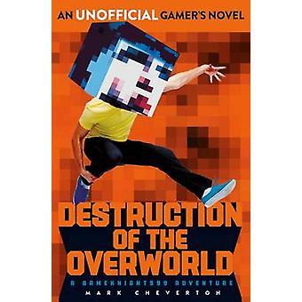 Destruction of the Overworld - a Gameknight999 Adventure by Mark Cheve