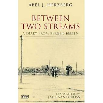 Välillä kaksi purojen - päiväkirja Bergen-Belsenin jäseneltä Abel J. Herzberg-
