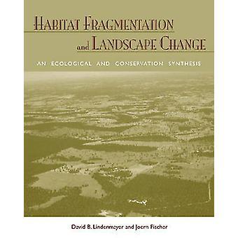 Habitat Fragmentation and Landscape Change - An Ecological and Conserv