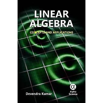 Linear Algebra - Concepts and Applications by Devendra Kumar - 9781842