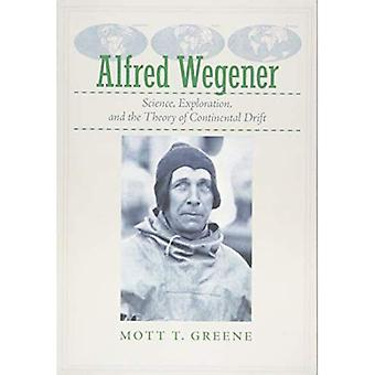 Alfred Wegener: Science, Exploration, and the Theory� of Continental Drift