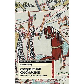 Conquest and Colonisation  The Normans in Britain 10661100 by Golding & B.