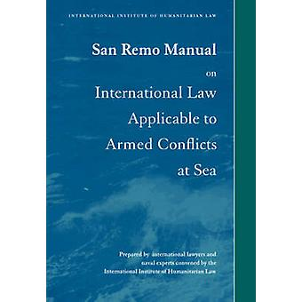 San Remo Manual on International Law Applicable to Armed Conflicts at Sea by Edited by Louise Doswald Beck & Prepared for publication by International institute of humanitarian law