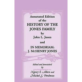 Annotated Edition of the History of the Jones Family by John L. Jones And in Memoriam J. McHenry Jones by Jones & John L.