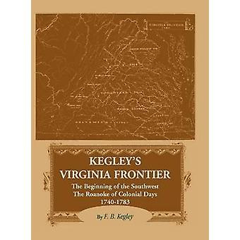 Kegleys Virginia Frontier inizio di sud-ovest il Roanoke di giorni coloniali 17401783 di punk & B. F.
