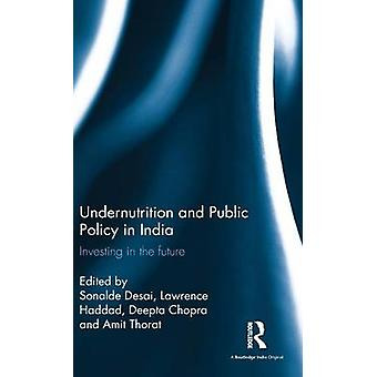 Undernutrition and Public Policy in India  Investing in the future by Desai & Sonalde