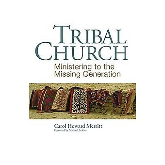 Tribal Church Ministering to the Missing Generation by Merritt & Carol Howard