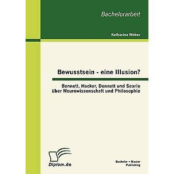 Bewusstsein eine illusione Bennett Hacker Dennett und Searle ber Neurowissenschaft und Philosophie di Weber & Katharina