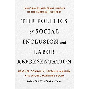 The Politics of Social Inclusion and Labor Representation: Immigrants and Trade Unions in the European Context