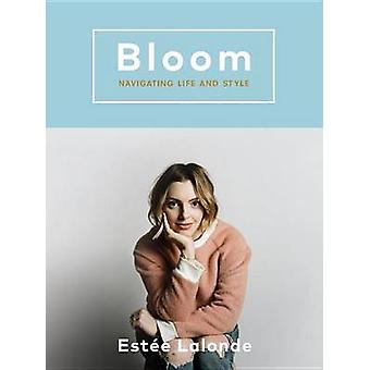 Bloom - Navigating Life and Style by Estaee LaLonde - 9780147530738 Bo