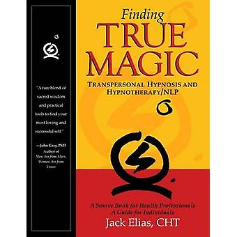 Finding True Magic - Transpersonal Hypnosis and Hypnotherapy/NLP (2nd)