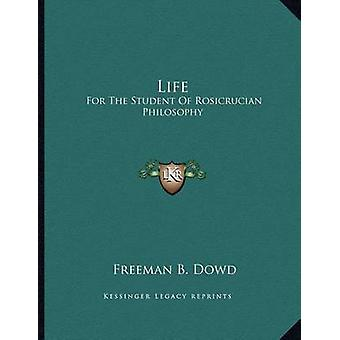 Life - For the Student of Rosicrucian Philosophy by Freeman B Dowd - 9