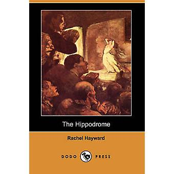 The Hippodrome (Dodo Press) by Rachel Hayward - 9781406544138 Book