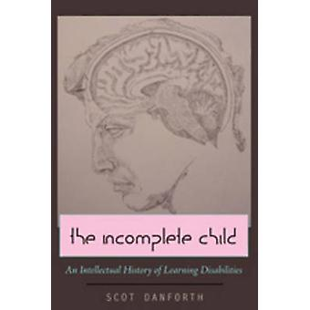 Incomplete Child - An Intellectual History of Learning Disabilities (1