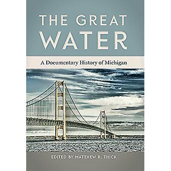 The Great Water - A Documentary History of Michigan by R. Thick - 9781