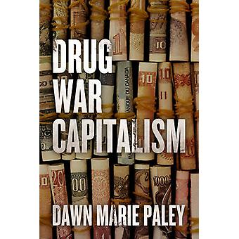 Drug War Capitalism by Dawn Marie Paley - 9781849351935 Book