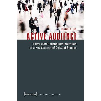 Active Audience - A New Materialistic Interpretation of a Key Concept