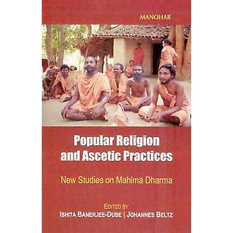 Popular Religion & Ascetic Practices - New Studies on Mahima Dharma by