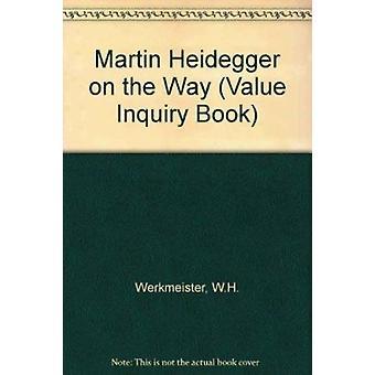 Martin Heidegger on the Way by W. H. Werkmeister - Richard T. Hull -