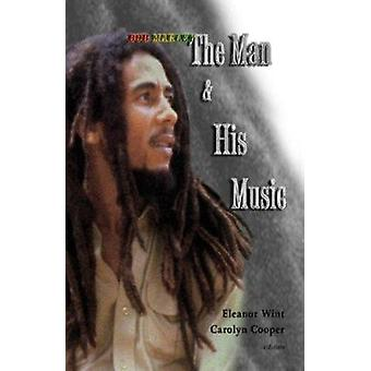 Bob Marley -  The man & His Music by Eleanor Wint - 9789769504790