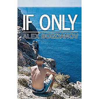 If Only by Alex Bogdanov - 9781788232647 Book