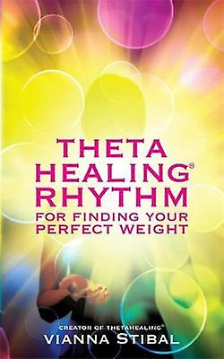 ThetaHealing R Rhythm for Finding Your Perfect Weight by Vianna Stibal