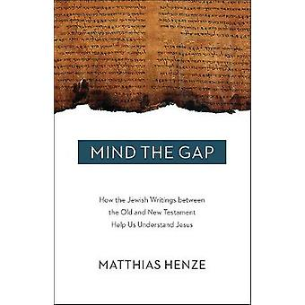 Mind the Gap - How the Jewish Writings Between the Old and New Testame